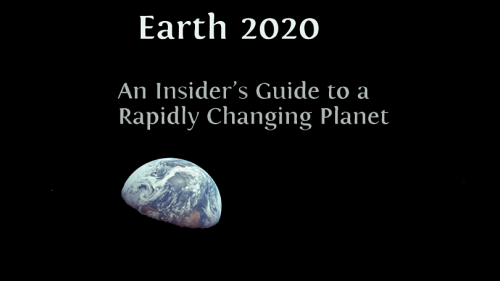 image of earth from space with title of book superimposed (Earth 2020: An Insider's Guide to a Rapidly Changing Planet)