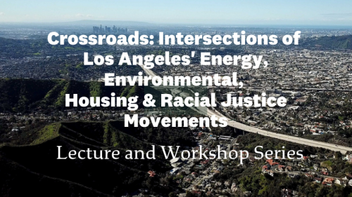 Image of LA with these words overlaid: Crossroads: Intersections of Los Angeles' Energy, Environmental, Housing & Racial Justice Movements Series