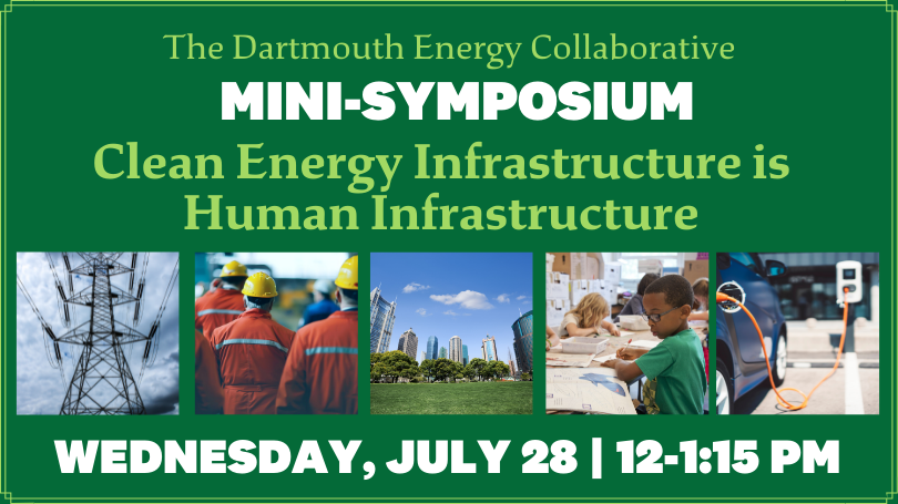 DARTMOUTH ENERGY COLLABORATIVE MINI-SYMPOSIUM JULY 28 12-1:15 PM CLEAN ENERGY INFRASTRUCTURE IS HUMAN INFRASTRUCTURE
