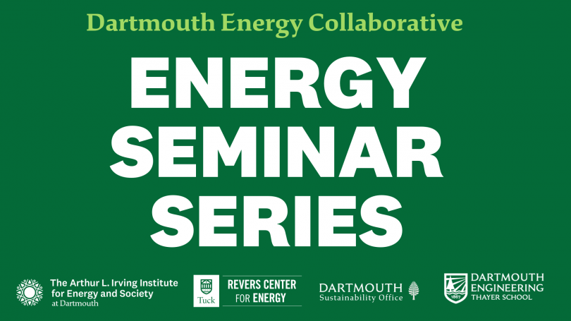 Banner that says Dartmouth Energy Collaborative Energy Seminar Series with logos from Irving. sustainability, revers and thayer